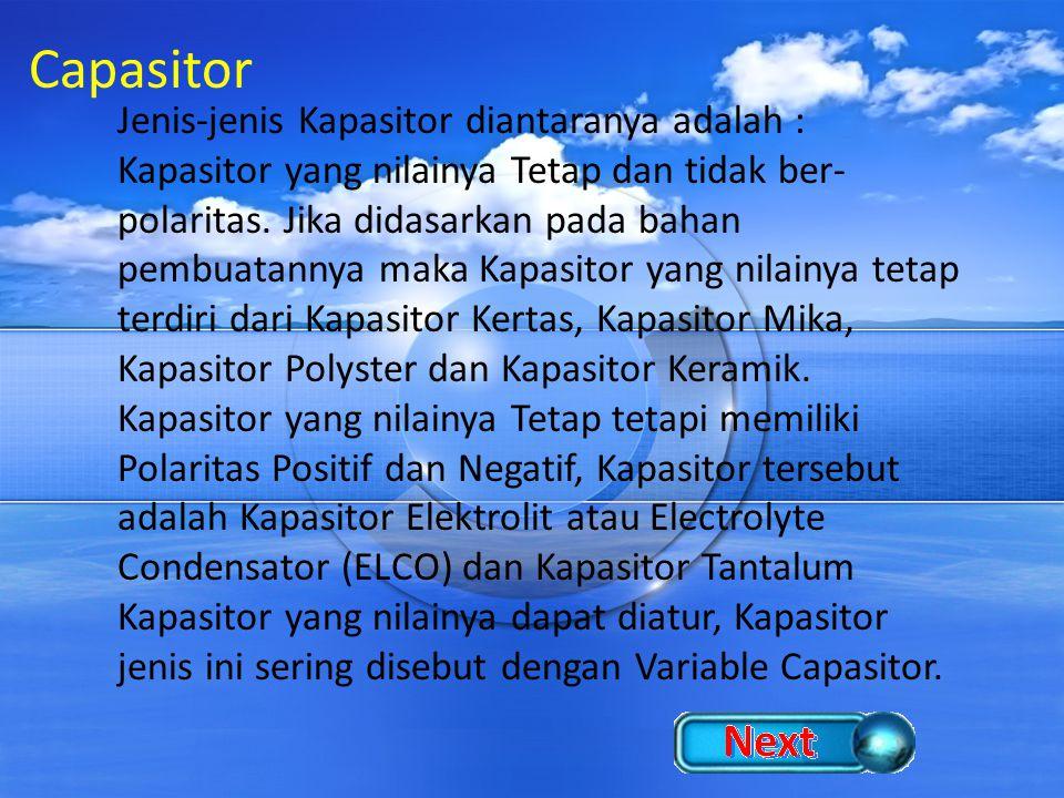 Capasitor Jenis-jenis Kapasitor diantaranya adalah :