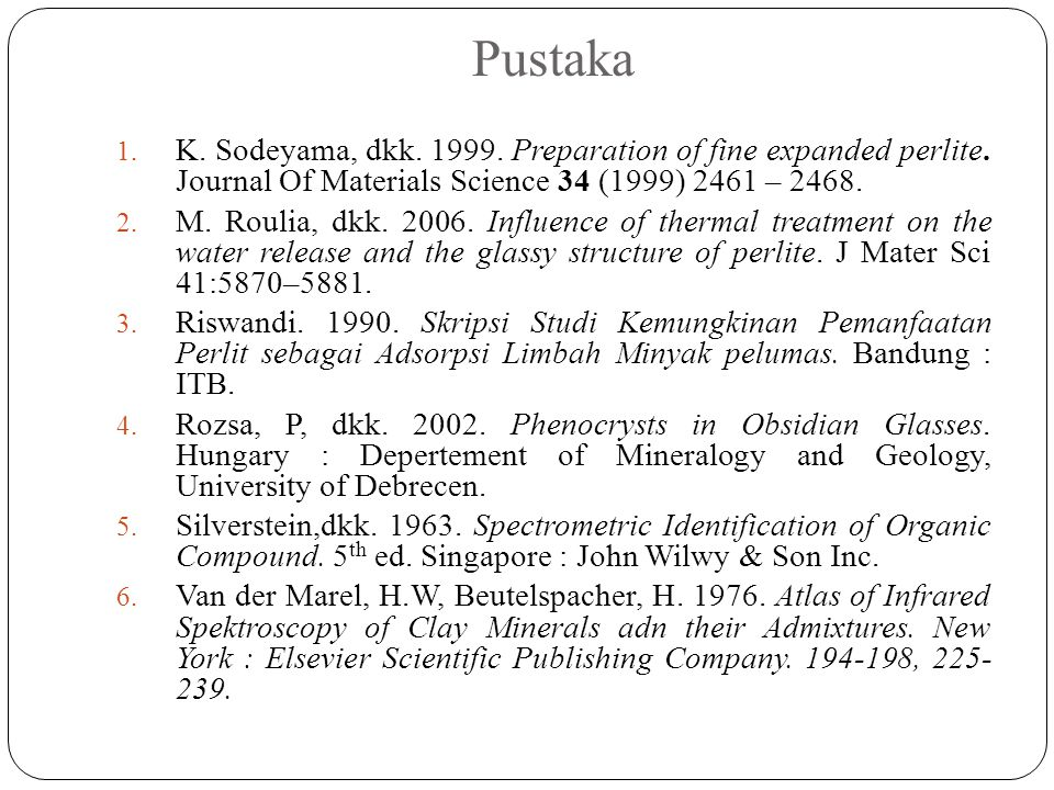 Pustaka K. Sodeyama, dkk. 1999. Preparation of fine expanded perlite. Journal Of Materials Science 34 (1999) 2461 – 2468.