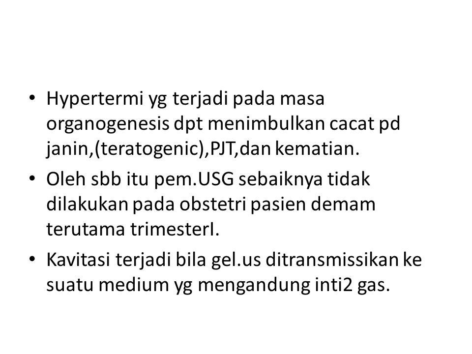 Hypertermi yg terjadi pada masa organogenesis dpt menimbulkan cacat pd janin,(teratogenic),PJT,dan kematian.