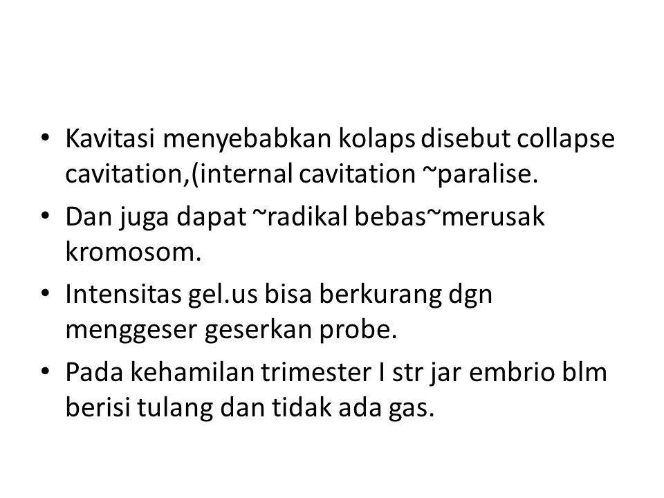 Kavitasi menyebabkan kolaps disebut collapse cavitation,(internal cavitation ~paralise.