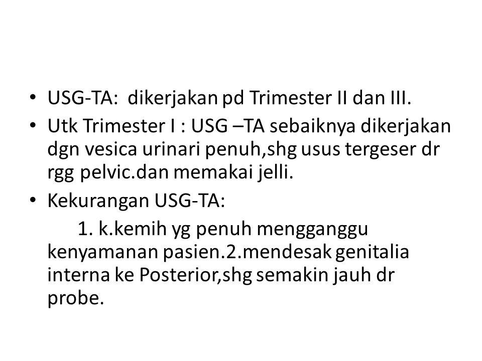 USG-TA: dikerjakan pd Trimester II dan III.