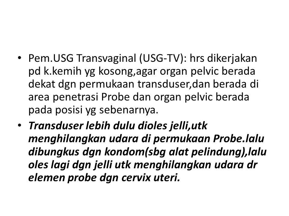 Pem. USG Transvaginal (USG-TV): hrs dikerjakan pd k