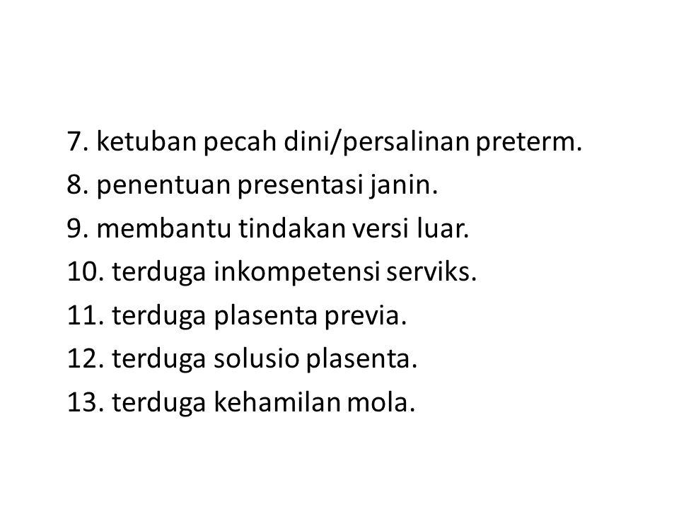 7. ketuban pecah dini/persalinan preterm. 8. penentuan presentasi janin.