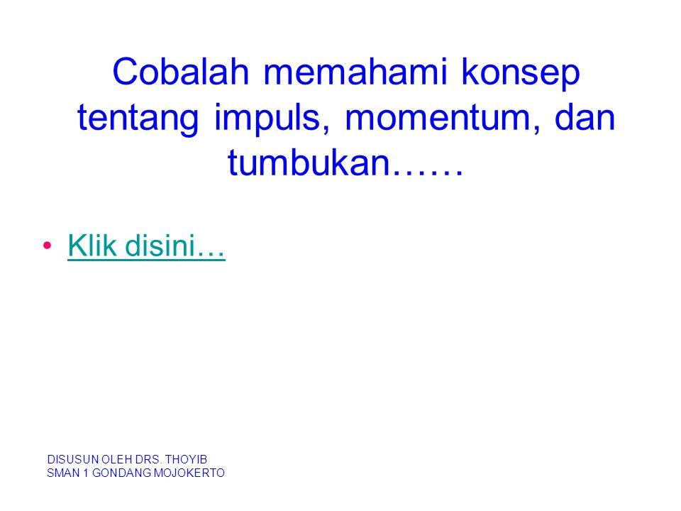 Cobalah memahami konsep tentang impuls, momentum, dan tumbukan……