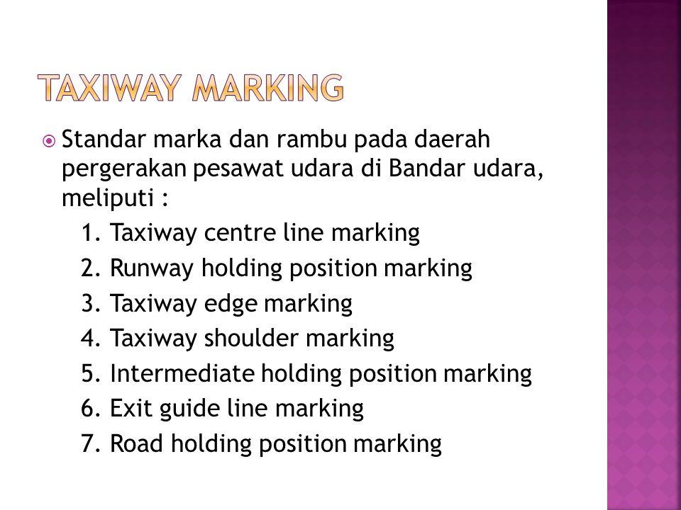 Taxiway Marking Standar marka dan rambu pada daerah pergerakan pesawat udara di Bandar udara, meliputi :