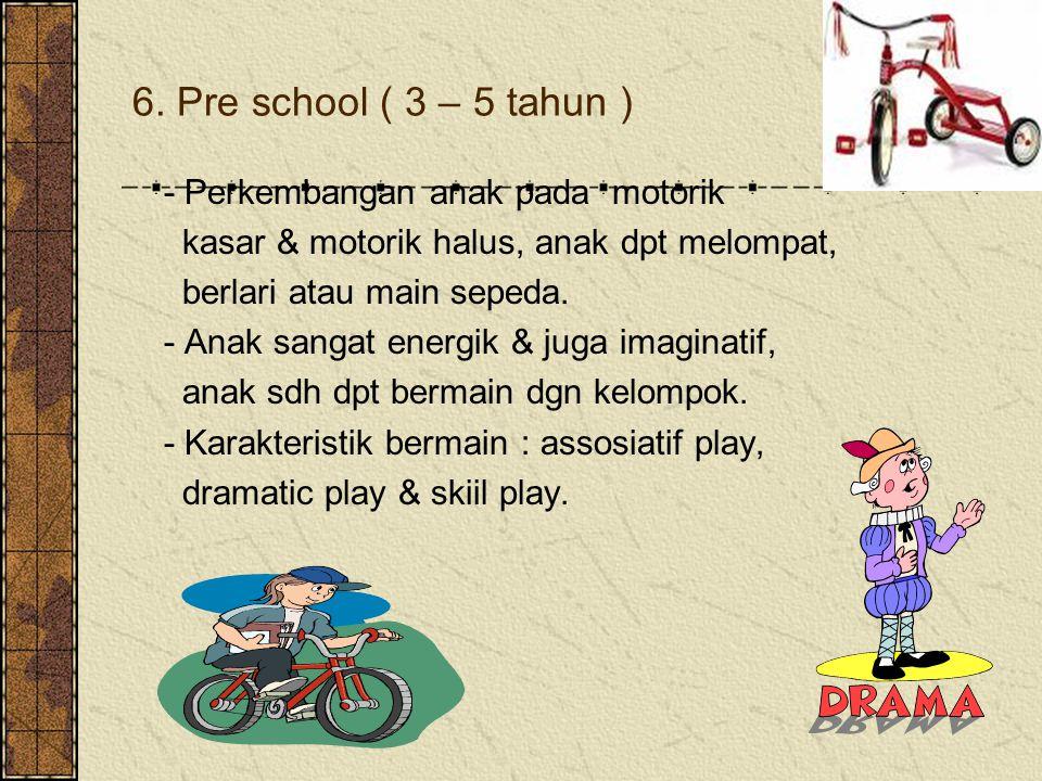 6. Pre school ( 3 – 5 tahun ) - Perkembangan anak pada motorik