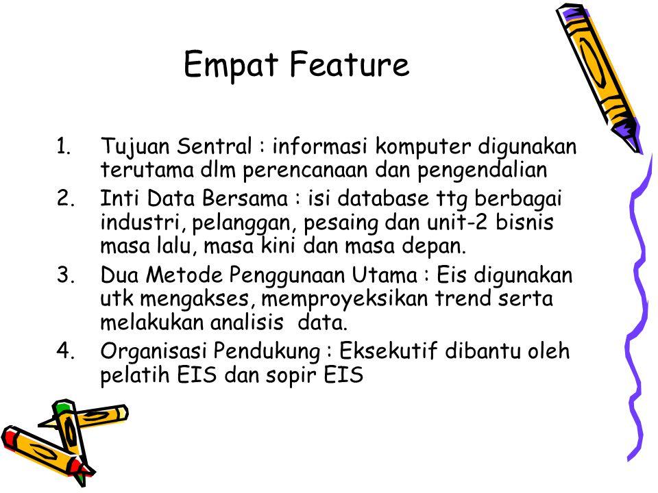 Empat Feature Tujuan Sentral : informasi komputer digunakan terutama dlm perencanaan dan pengendalian.