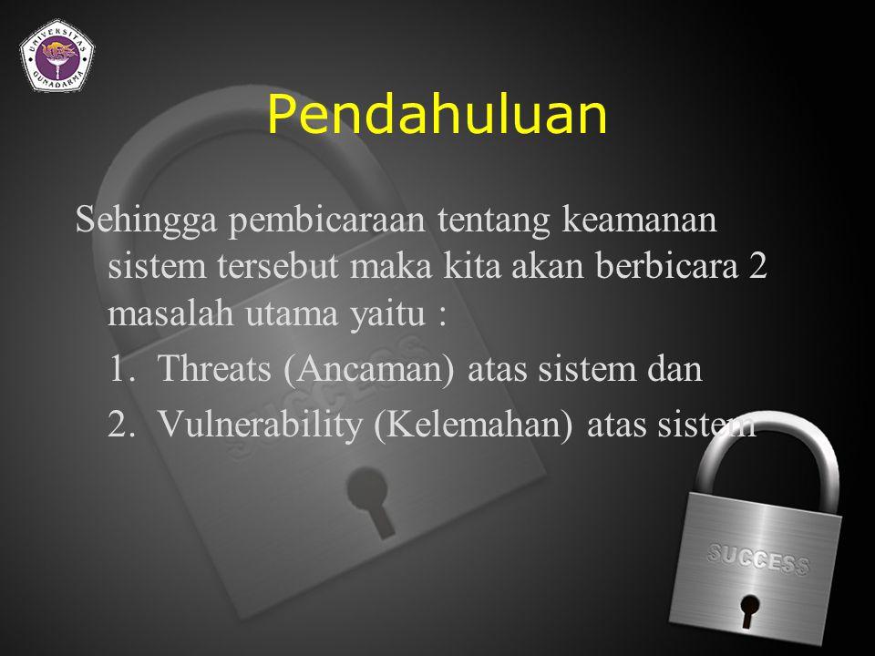 Pendahuluan Sehingga pembicaraan tentang keamanan sistem tersebut maka kita akan berbicara 2 masalah utama yaitu :