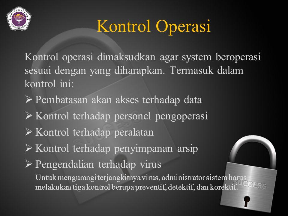 Kontrol Operasi Kontrol operasi dimaksudkan agar system beroperasi sesuai dengan yang diharapkan. Termasuk dalam kontrol ini:
