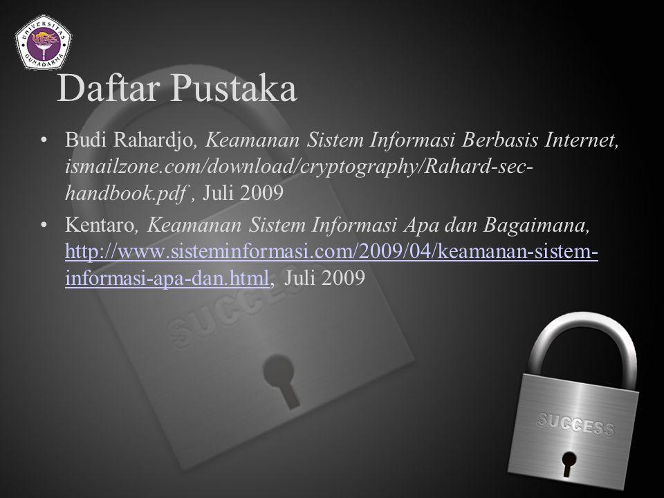 Daftar Pustaka Budi Rahardjo, Keamanan Sistem Informasi Berbasis Internet, ismailzone.com/download/cryptography/Rahard-sec-handbook.pdf , Juli 2009.