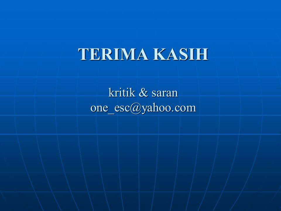 TERIMA KASIH kritik & saran one_esc@yahoo.com
