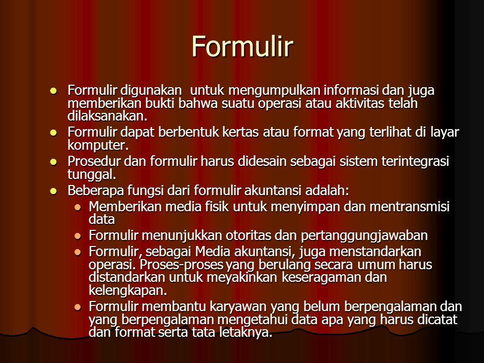 Formulir Formulir digunakan untuk mengumpulkan informasi dan juga memberikan bukti bahwa suatu operasi atau aktivitas telah dilaksanakan.