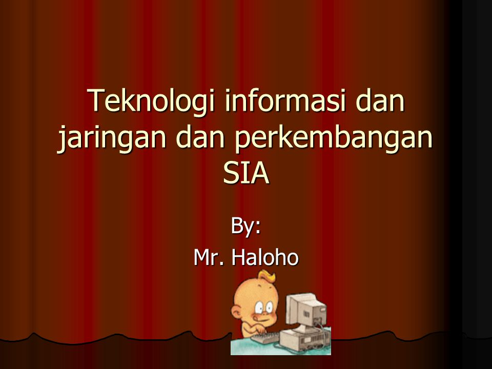 Teknologi informasi dan jaringan dan perkembangan SIA