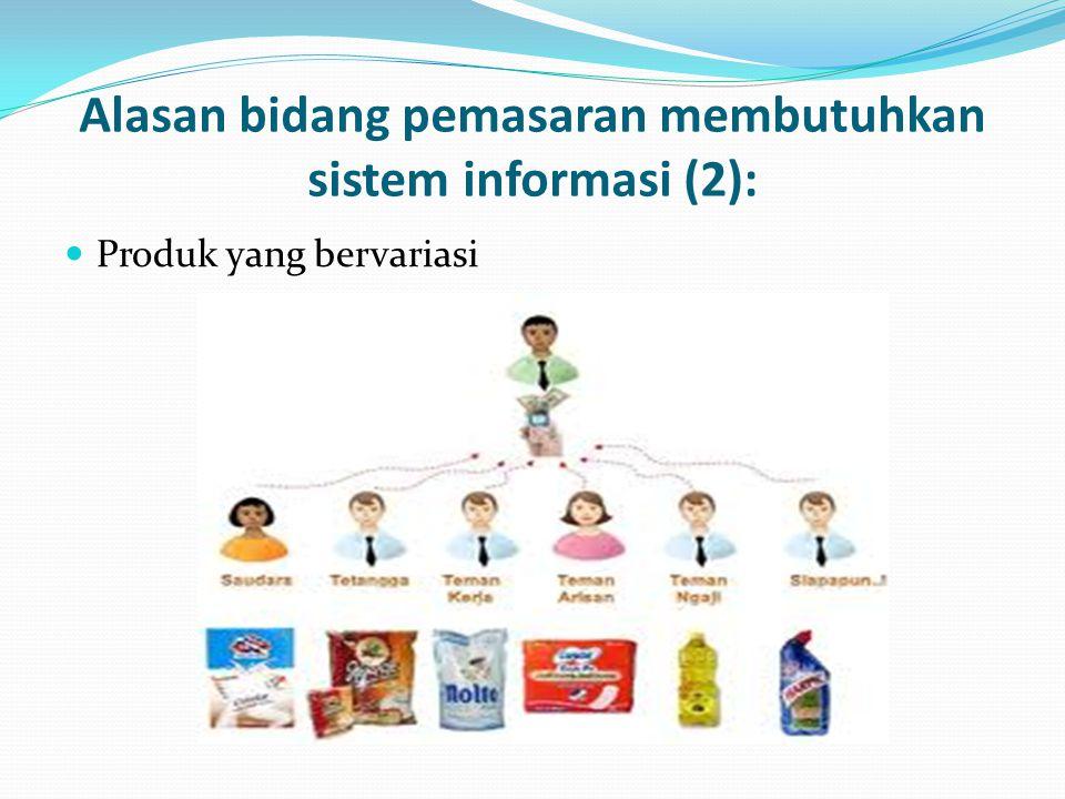 Alasan bidang pemasaran membutuhkan sistem informasi (2):