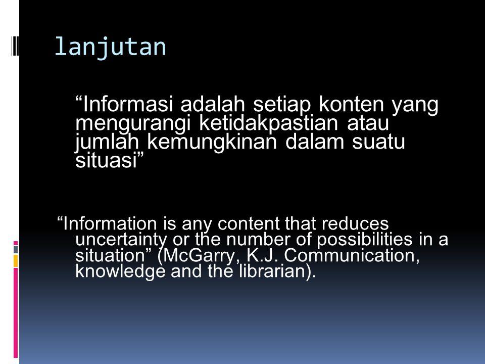 lanjutan Informasi adalah setiap konten yang mengurangi ketidakpastian atau jumlah kemungkinan dalam suatu situasi