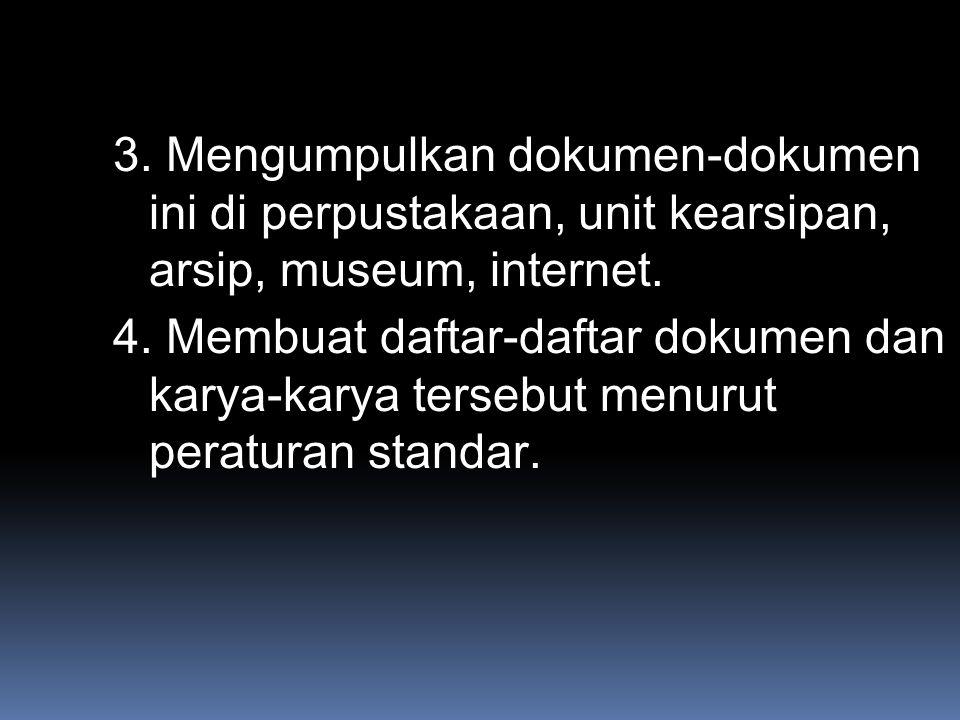 3. Mengumpulkan dokumen-dokumen ini di perpustakaan, unit kearsipan, arsip, museum, internet.