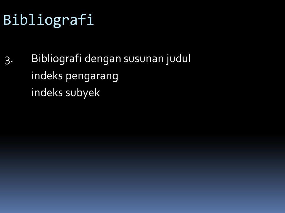 Bibliografi 3. Bibliografi dengan susunan judul indeks pengarang