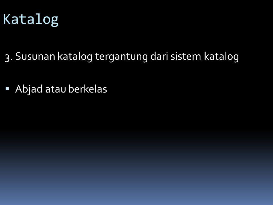 Katalog 3. Susunan katalog tergantung dari sistem katalog