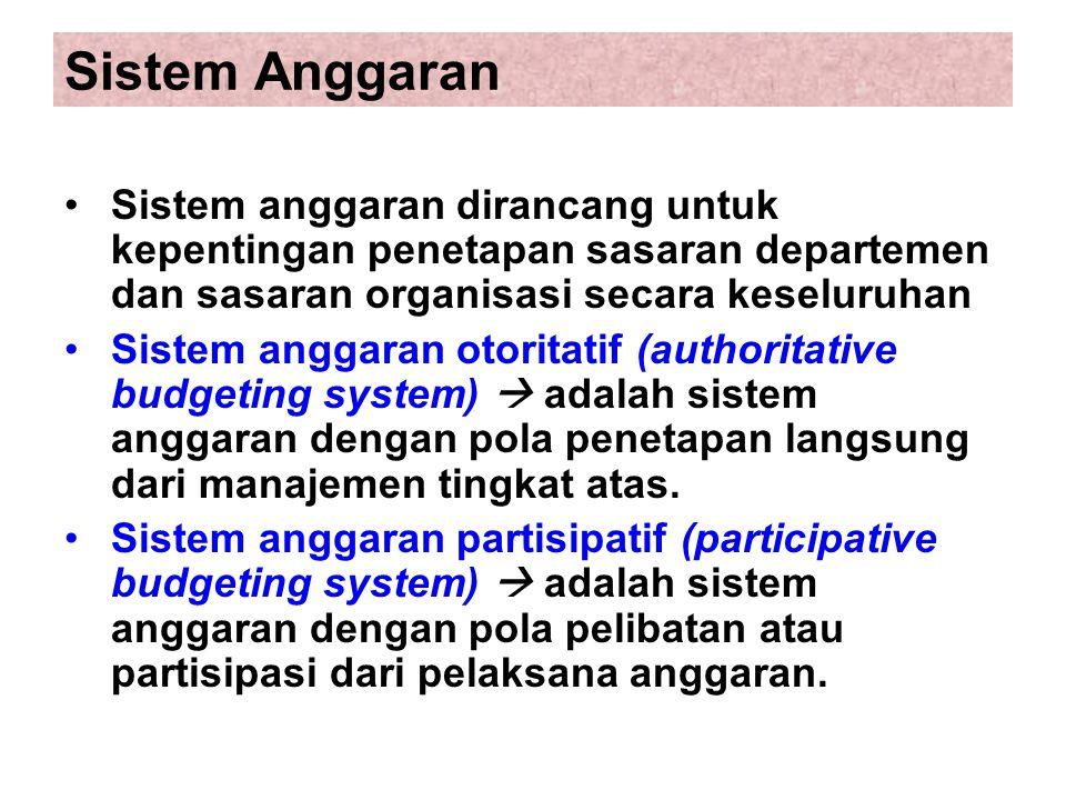 Sistem Anggaran Sistem anggaran dirancang untuk kepentingan penetapan sasaran departemen dan sasaran organisasi secara keseluruhan.