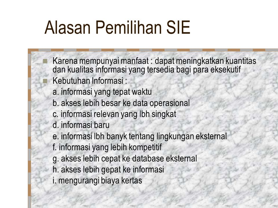 Alasan Pemilihan SIE Karena mempunyai manfaat : dapat meningkatkan kuantitas dan kualitas informasi yang tersedia bagi para eksekutif.