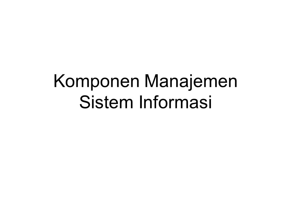 Komponen Manajemen Sistem Informasi