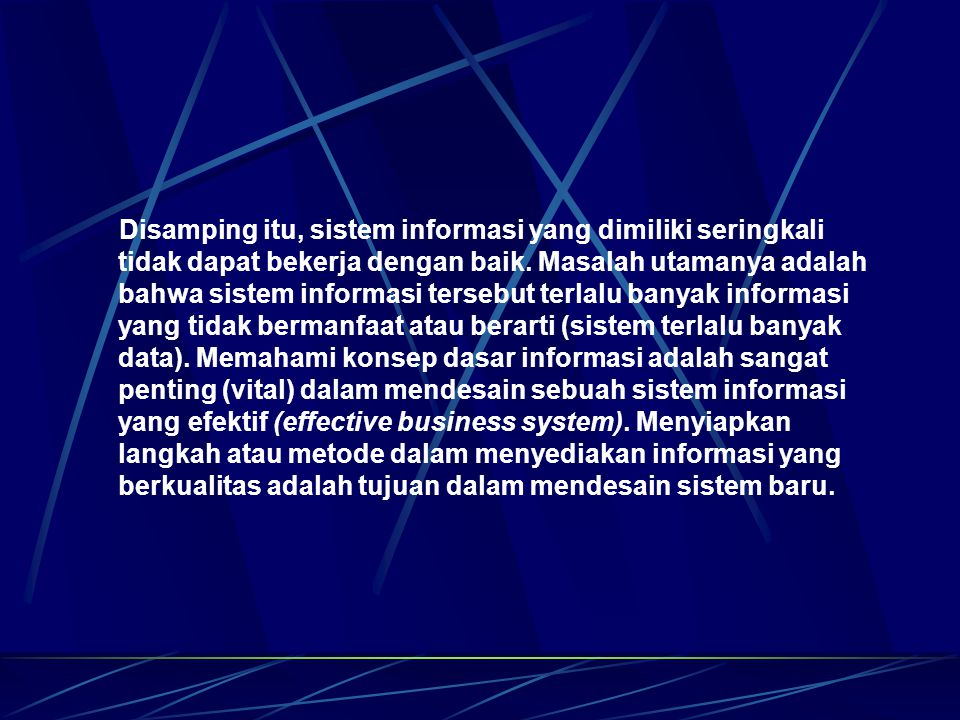 Disamping itu, sistem informasi yang dimiliki seringkali tidak dapat bekerja dengan baik.