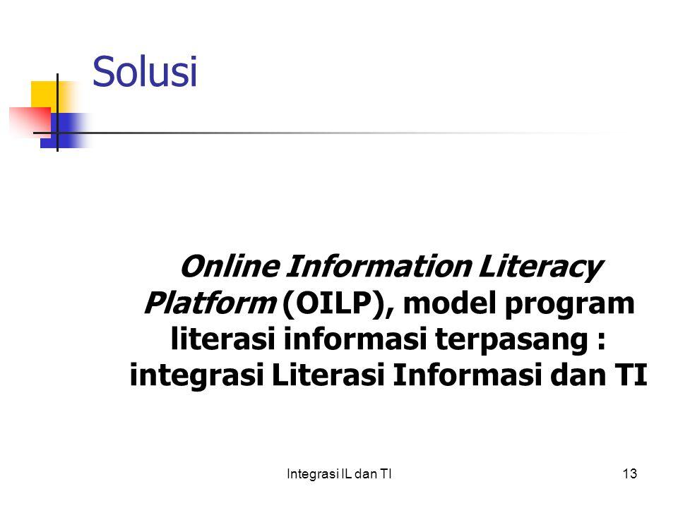 Solusi Online Information Literacy Platform (OILP), model program literasi informasi terpasang : integrasi Literasi Informasi dan TI.