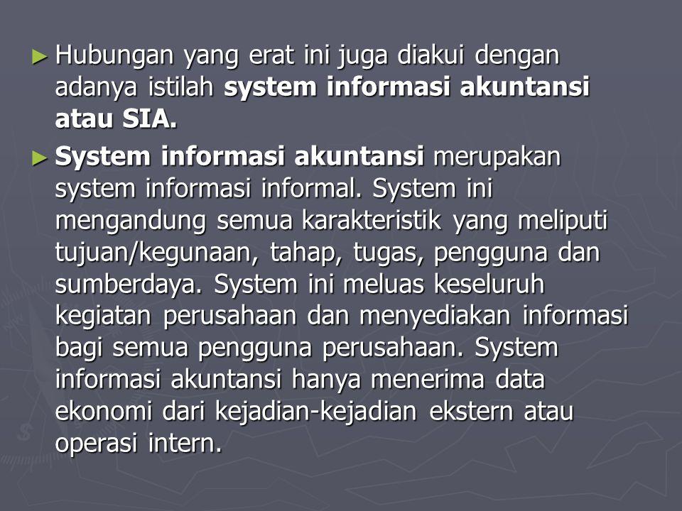 Hubungan yang erat ini juga diakui dengan adanya istilah system informasi akuntansi atau SIA.