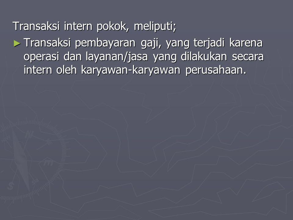 Transaksi intern pokok, meliputi;