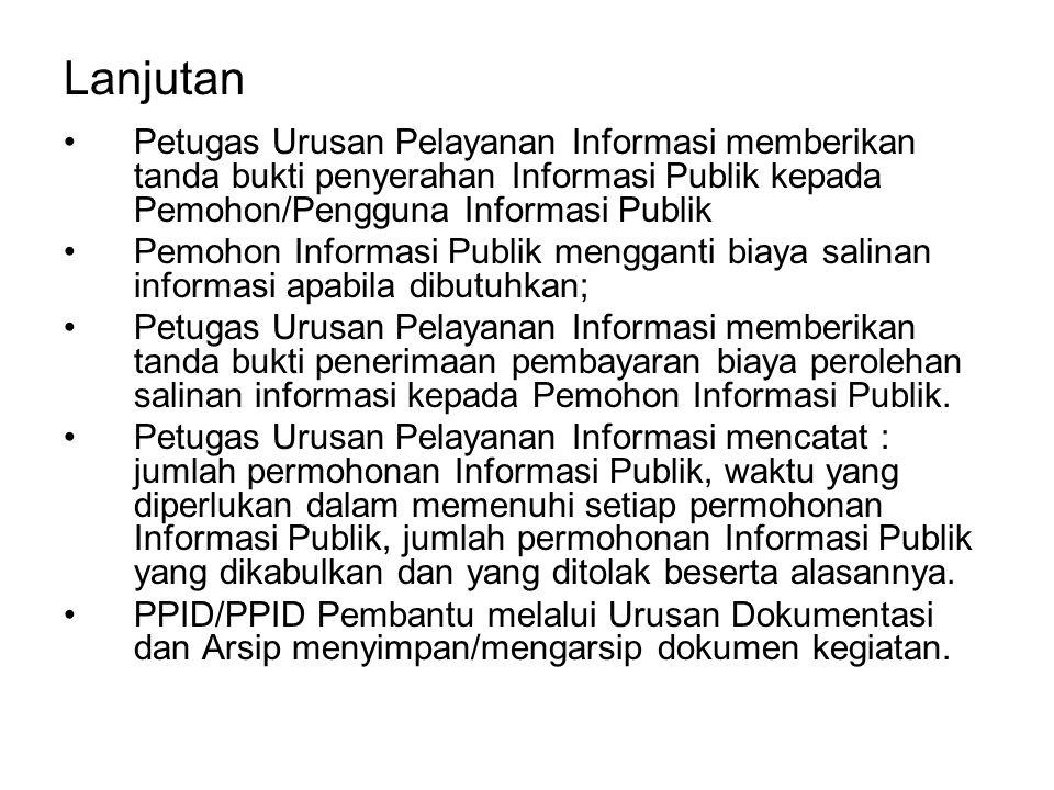 Lanjutan Petugas Urusan Pelayanan Informasi memberikan tanda bukti penyerahan Informasi Publik kepada Pemohon/Pengguna Informasi Publik.