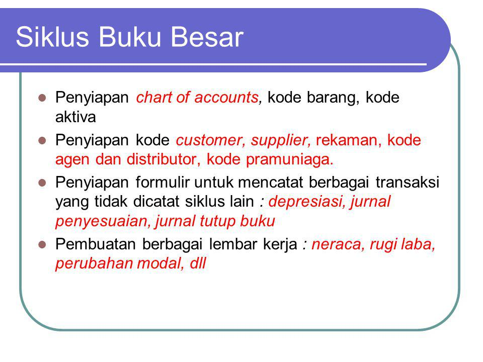 Siklus Buku Besar Penyiapan chart of accounts, kode barang, kode aktiva.