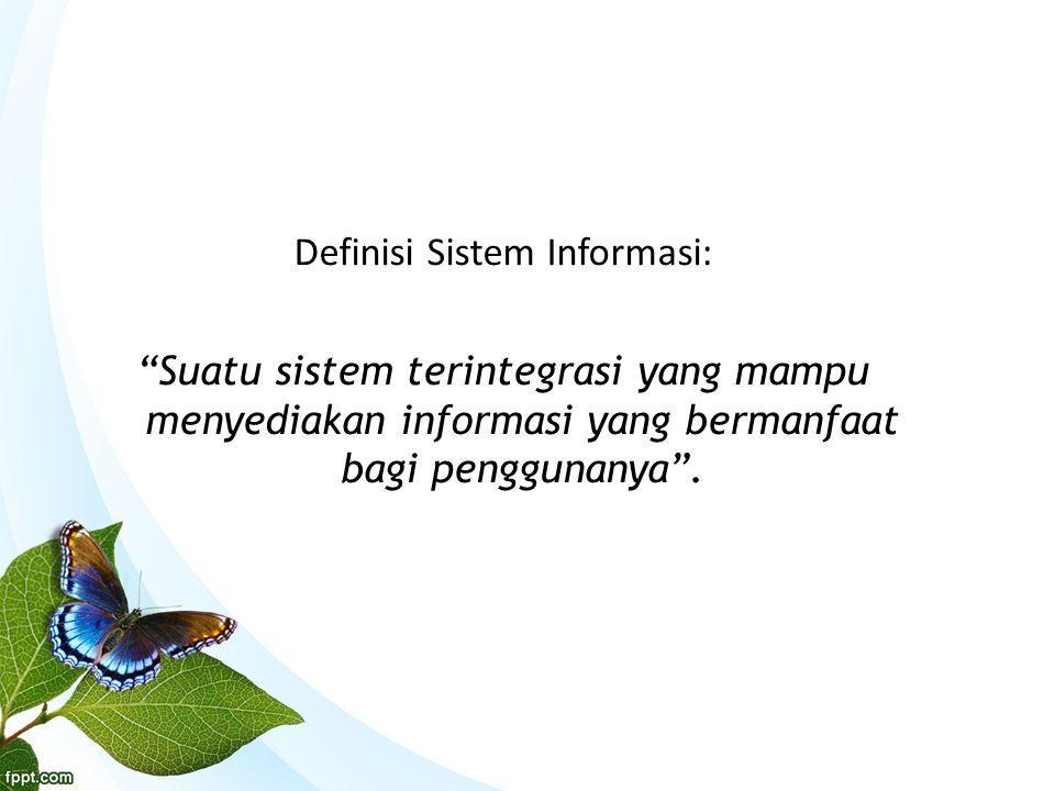 Definisi Sistem Informasi: Suatu sistem terintegrasi yang mampu menyediakan informasi yang bermanfaat bagi penggunanya .