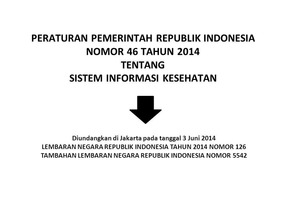 PERATURAN PEMERINTAH REPUBLIK INDONESIA NOMOR 46 TAHUN 2014 TENTANG SISTEM INFORMASI KESEHATAN
