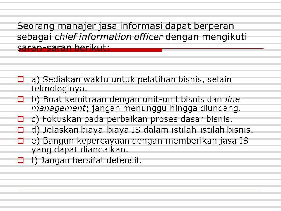 Seorang manajer jasa informasi dapat berperan sebagai chief information officer dengan mengikuti saran-saran berikut: