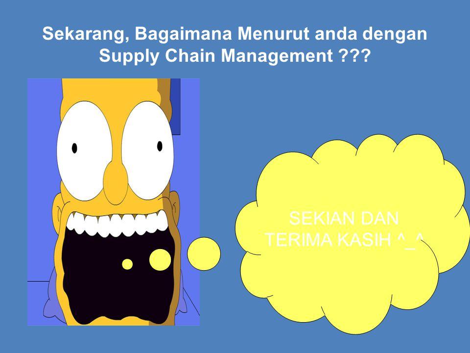 Sekarang, Bagaimana Menurut anda dengan Supply Chain Management