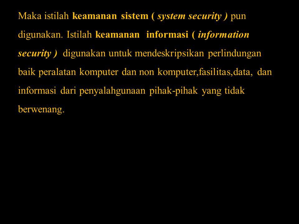 Maka istilah keamanan sistem ( system security ) pun digunakan