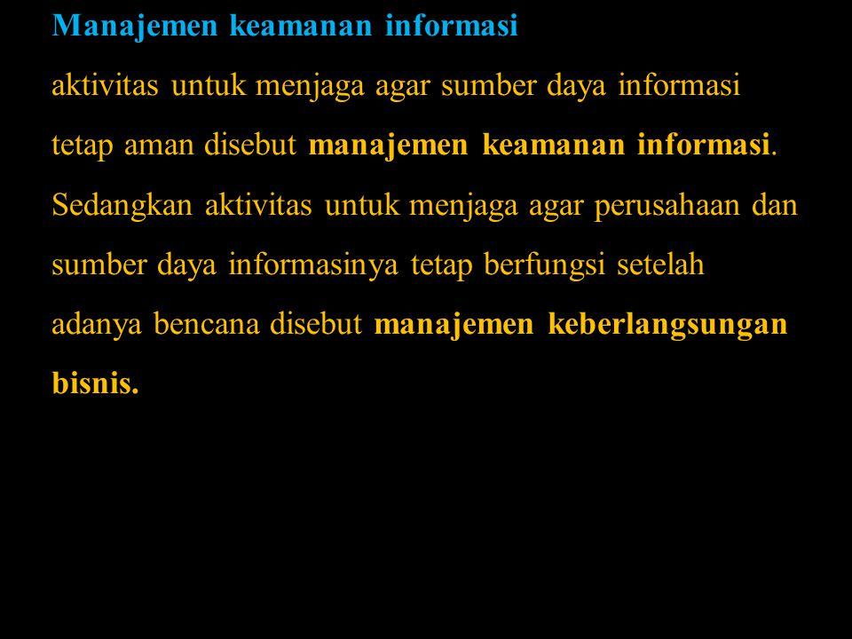 Manajemen keamanan informasi aktivitas untuk menjaga agar sumber daya informasi tetap aman disebut manajemen keamanan informasi.