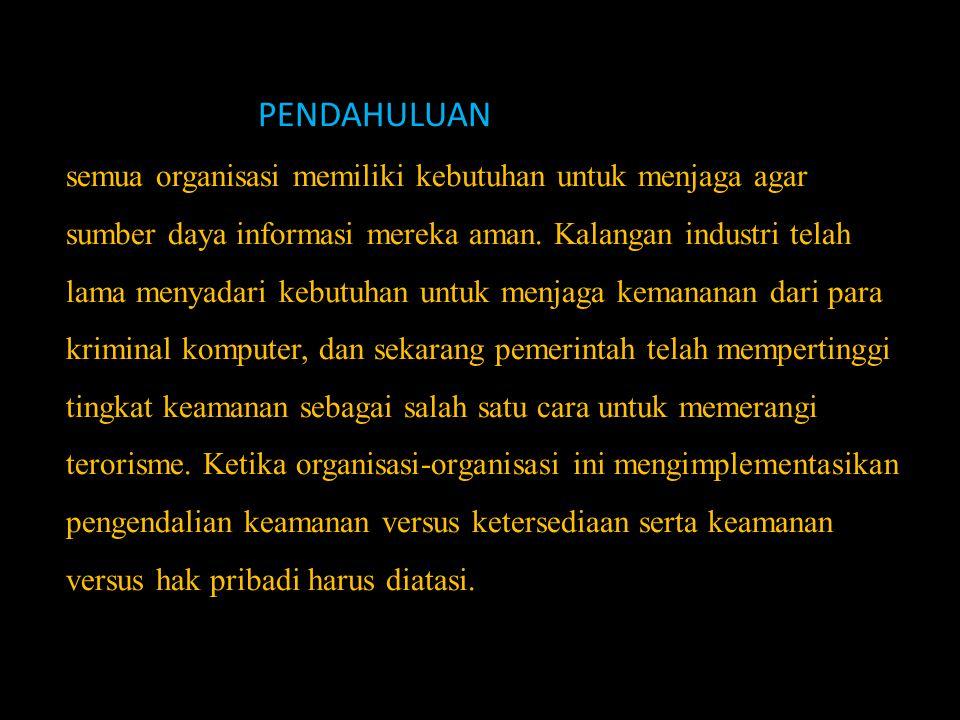 PENDAHULUAN semua organisasi memiliki kebutuhan untuk menjaga agar sumber daya informasi mereka aman.