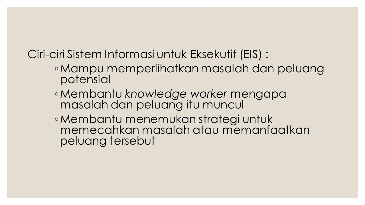 Ciri-ciri Sistem Informasi untuk Eksekutif (EIS) :