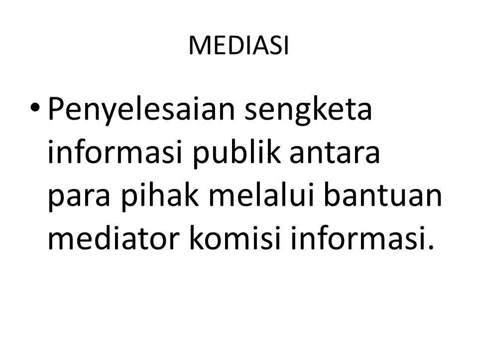 MEDIASI Penyelesaian sengketa informasi publik antara para pihak melalui bantuan mediator komisi informasi.