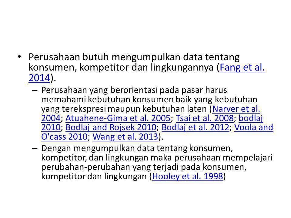 Perusahaan butuh mengumpulkan data tentang konsumen, kompetitor dan lingkungannya (Fang et al. 2014).
