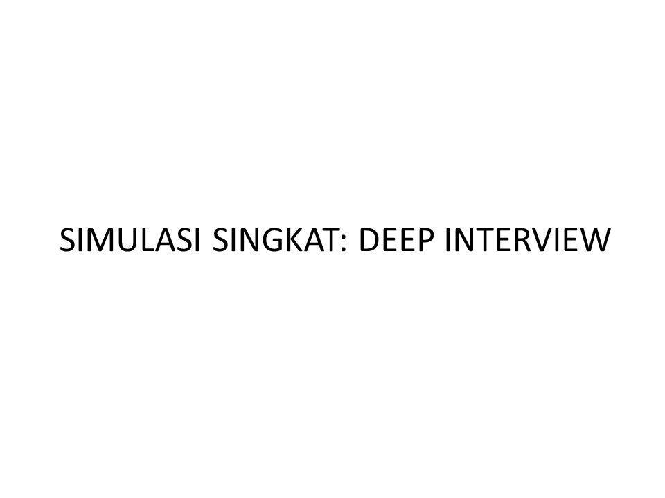 SIMULASI SINGKAT: DEEP INTERVIEW