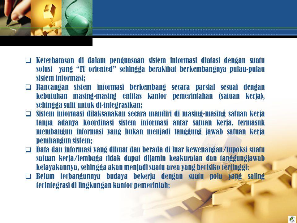 Keterbatasan di dalam penguasaan sistem informasi diatasi dengan suatu solusi yang IT oriented sehingga berakibat berkembangnya pulau-pulau sistem informasi;