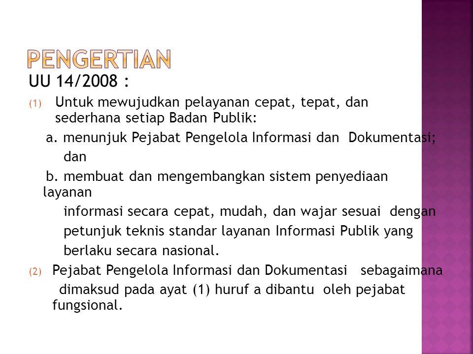 Pengertian UU 14/2008 : Untuk mewujudkan pelayanan cepat, tepat, dan sederhana setiap Badan Publik: