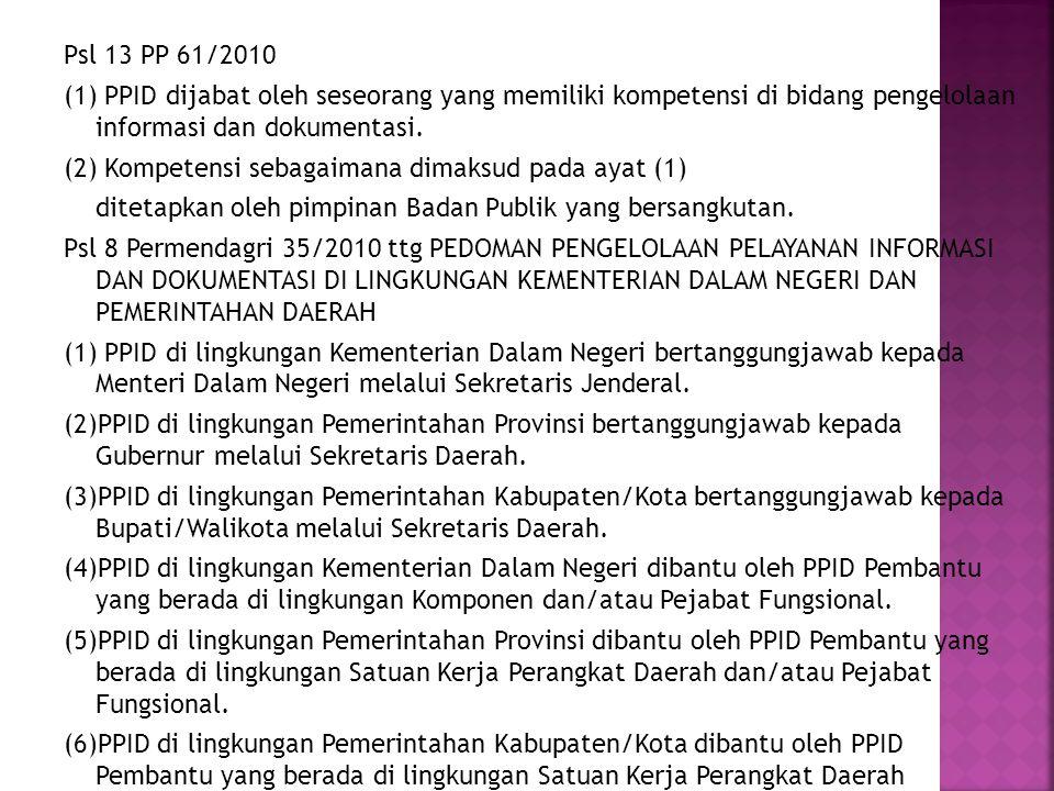 Psl 13 PP 61/2010 (1) PPID dijabat oleh seseorang yang memiliki kompetensi di bidang pengelolaan informasi dan dokumentasi.
