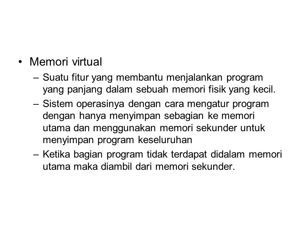Memori virtual Suatu fitur yang membantu menjalankan program yang panjang dalam sebuah memori fisik yang kecil.