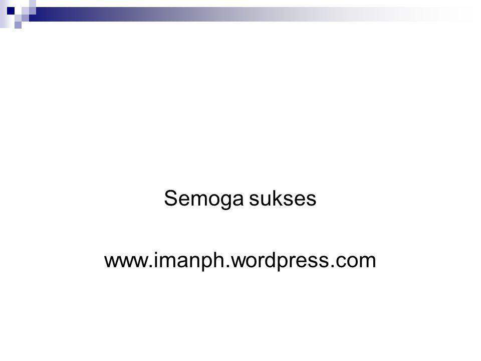Semoga sukses www.imanph.wordpress.com