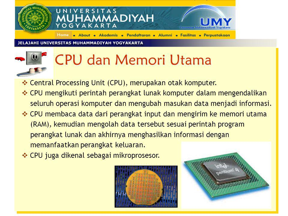 CPU dan Memori Utama Central Processing Unit (CPU), merupakan otak komputer. CPU mengikuti perintah perangkat lunak komputer dalam mengendalikan.