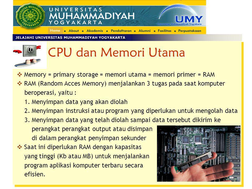 CPU dan Memori Utama Memory = primary storage = memori utama = memori primer = RAM. RAM (Random Acces Memory) menjalankan 3 tugas pada saat komputer.