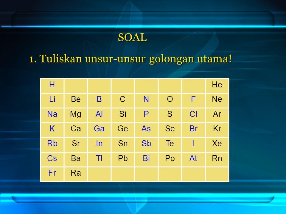 1. Tuliskan unsur-unsur golongan utama!